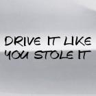 Наклейка drive it like you stole it JDM (управляй ею, как будто угнал её)